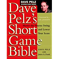 Dave Pelz's Short Game Bible: Master the Finesse Swing and Lower Your Score (Dave Pelz Scoring Game)