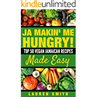 Ja Making Me Hungry!: Top 50 Vegan Jamaican Recipes Made Easy (Vegan, vegan cookbook for beginners,Vegan Diet, Vegan…