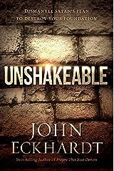 Unshakeable: Dismantle Satan's Plan to Destroy Your Foundation Kindle Edition