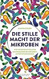 Die stille Macht der Mikroben: Wie wir die kraftvollsten Gesundmacher bei der Arbeit unterstützen können