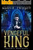 Vengeful King: A Paranormal Royal Romance (Territorial Mates Book 4)