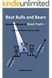 Beat Bulls and Bears: Become a Master of Stock Trading: A short and effective book for traders