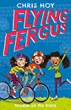 Flying Fergus 8: Trouble on the Track: by Olympic champion Sir Chris Hoy, written with award-winning author Joanna Nadin