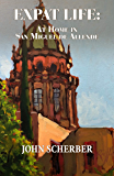 Expat Life: At Home in San Miguel de Allende