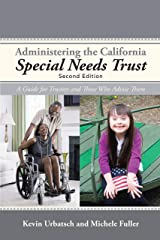 Administering the California Special Needs Trust: A Guide for Trustees and Those Who Advise Them Kindle Edition