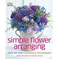 Simple Flower Arranging: Step-by-Step Design and Techniques