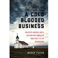 A Cold-Blooded Business: Adultery, Murder, and a Killer's Path from the Bible Belt to the Boardroom (English Edition)