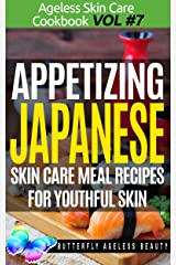 Appetizing Japanese Cook Book Skin Care Recipes For Youthful Skin: The Japanese Cookbook Anti Aging Diet (The Ageless Skin Care Cookbook Volume 7) Kindle Edition