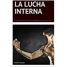 La Lucha Interna: Un compromiso personal para mantenerse en equilibrio. (Spanish Edition) Feb 15, 2015
