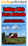 Talking with Farm Animals: An Early Learning Children's Book and Fun Educational Series for Ages 1-5 (Talking with Animals)