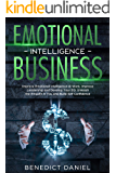 Emotional Intelligence Business: Improve Emotional Intelligence at Work. Improve Leadership and Develop Your EQ. Unleash the Empath in You and Build Self Confidence