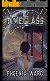 Timeglass: A Dystopian Time Travel Thriller (The Timeglass Book 1)