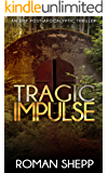 Tragic Impulse: A Post Apocalyptic EMP Survival Thriller (The Beginning Book 3)
