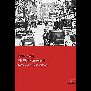 Die Welt von gestern: Erinnerungen eines Europäers (German Edition)
