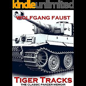 Tiger Tracks - The Classic Panzer Memoir
