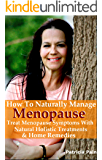Menopause: How to Naturally Manage Menopause,Treat Menopause Symptoms With Natural, Holistic Treatments, and Home Remedies (Menopause Help Books)