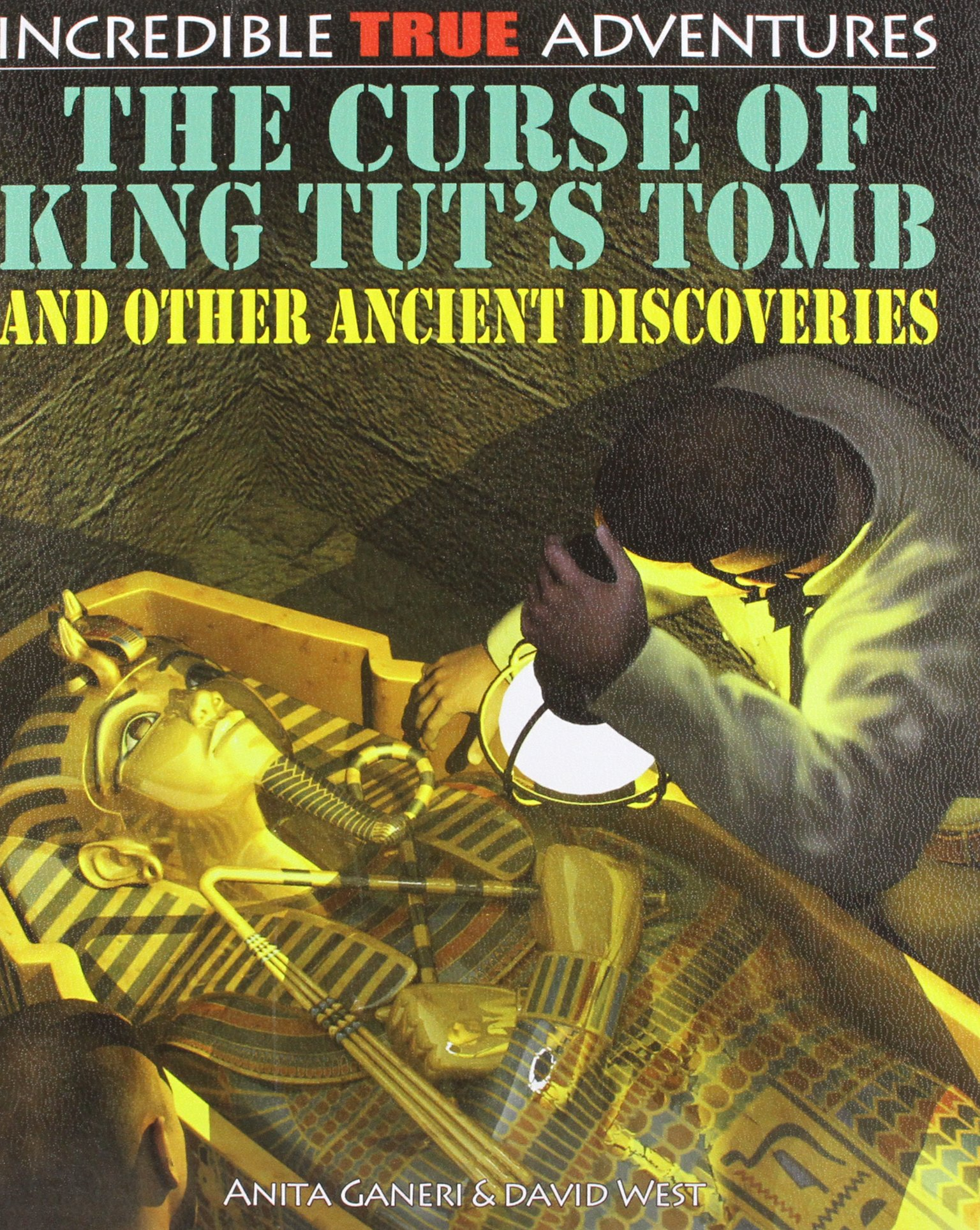 The Curse of King Tut's Tomb and Other Ancient Discoveries (Incredible True Adventures)