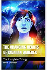 The Changing Hearts of Ixdahan Daherek: The Complete Trilogy Kindle Edition