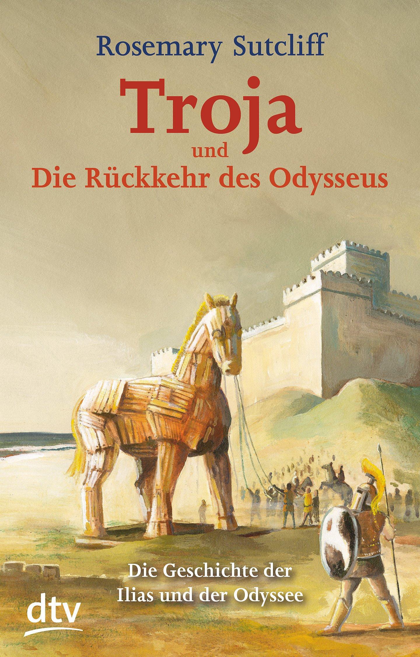 Troja und die Rückkehr des Odysseus: Die Geschichte der Ilias und der Odyssee