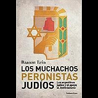 Los muchachos peronistas judíos: Los argentinos judíos y el apoyo al Justicialismo (Spanish Edition)