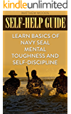 Self-help Guide:  Learn Basics Of Navy SEAL Mental Toughness and Self-Discipline
