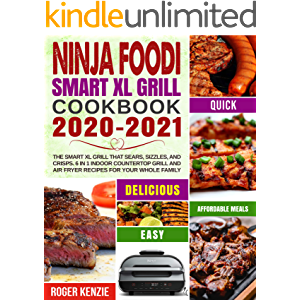 Ninja Foodi Smart XL Grill Cookbook 2020-2021: The Smart XL Grill That Sears, Sizzles, and Crisps. 6 in 1 Indoor…