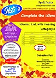 Complete the Idiom LIST : Prepare for MaRRS Spelling Bee championship - Category(s) 3 & 4