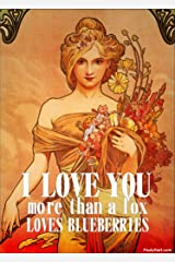 I love you more than a fox loves blueberries Kindle Edition