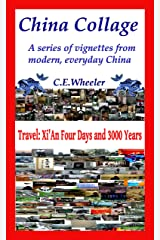 China Collage: Xi'An Four Days and Three Thousand Years: A series of vignettes from modern, everyday China Kindle Edition