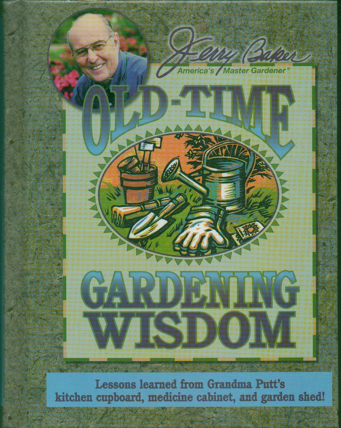 Jerry Baker's Old-time Gardening Wisdom - Lessons Learned From Grandma Putt's Kitchen Cupboard, Medicine Cabinet...