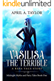 Vasilisa the Terrible: A Baba Yaga Story (Midnight Myths and Fairy Tales Book 1)