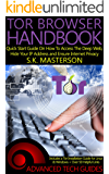Tor Browser Handbook: Quick Start Guide On How To Access The Deep Web, Hide Your IP Address and Ensure Internet Privacy (Includes a Tor Installation Guide for Linux & Windows + Over 50 Helpful Links)