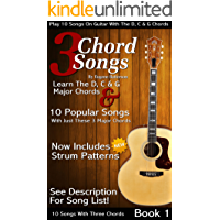 3 Chord Songs Book 1: Play 10 Songs on Guitar with the C, D & G Chords - Includes Strum Patterns (3 Chords Songs)