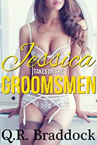 Jessica Takes On The Groomsmen (Multiples Gang Erotica)