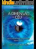 A Dimensão do Céu: Um guia para suas experiências sobrenaturais