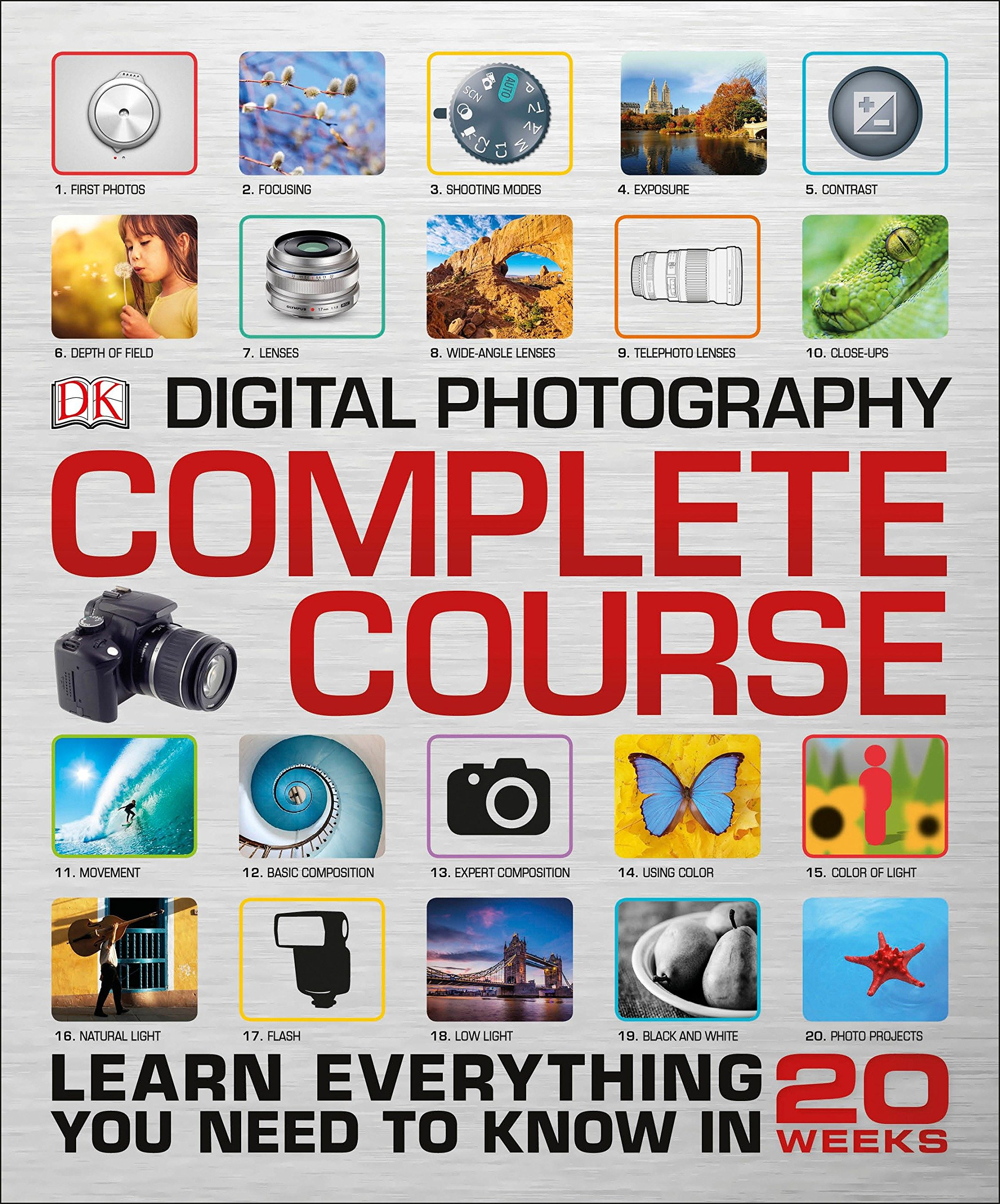 Digital Photography Complete Course: Learn Everything You Need to Know in 20 Weeks by DK Publishing Dorling Kindersley