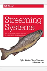 Streaming Systems: The What, Where, When, and How of Large-Scale Data Processing Kindle Edition
