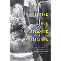 Queering Black Atlantic Religions: Transcorporeality in Candomblé, Santería