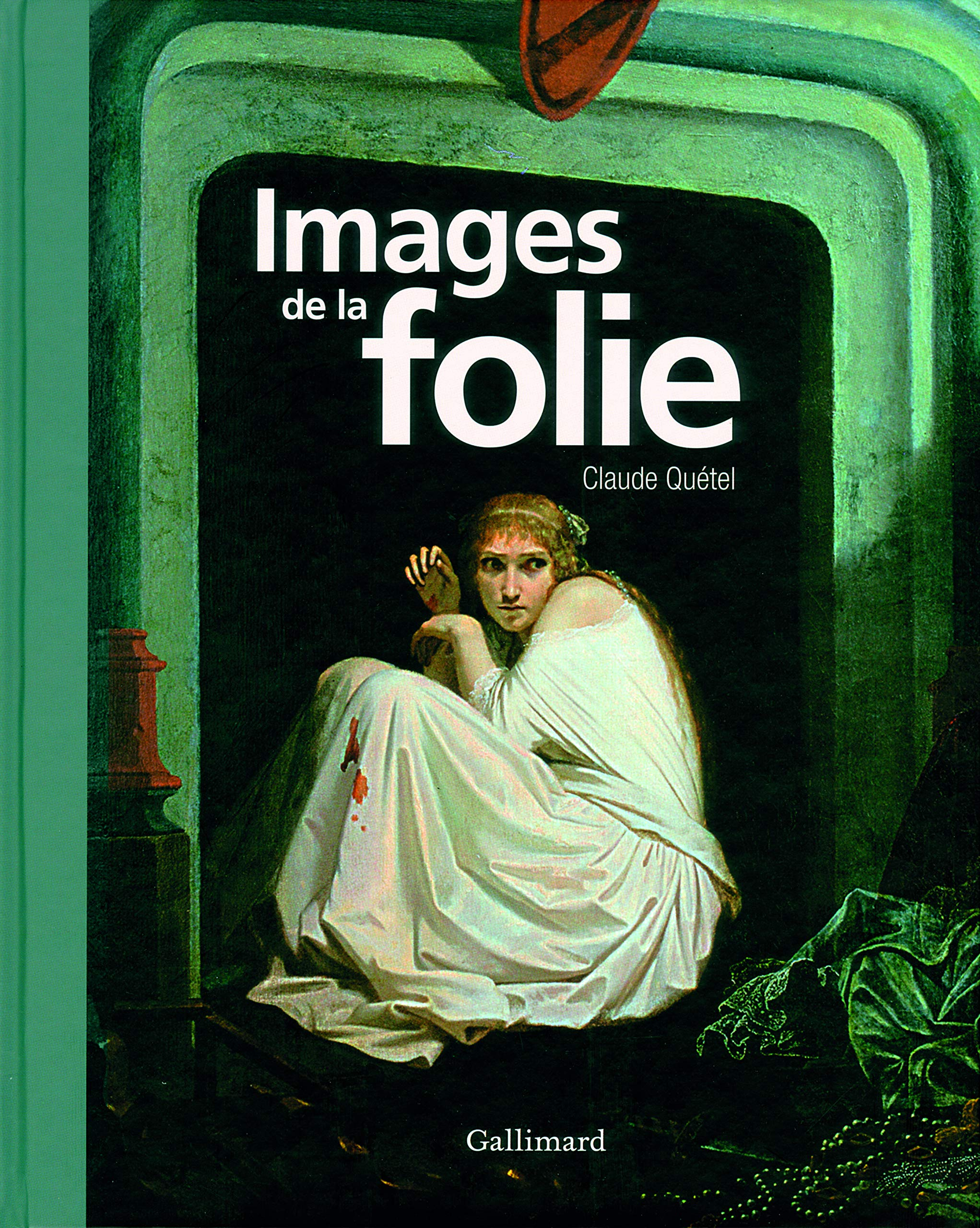 Images de la folie por Claude Quétel