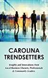 Carolina Trendsetters: Insights and Innovations from Local Business Owners, Professionals & Community Leaders