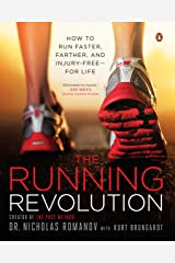 The Running Revolution: How to Run Faster, Farther, and Injury-Free--for Life Kindle Edition