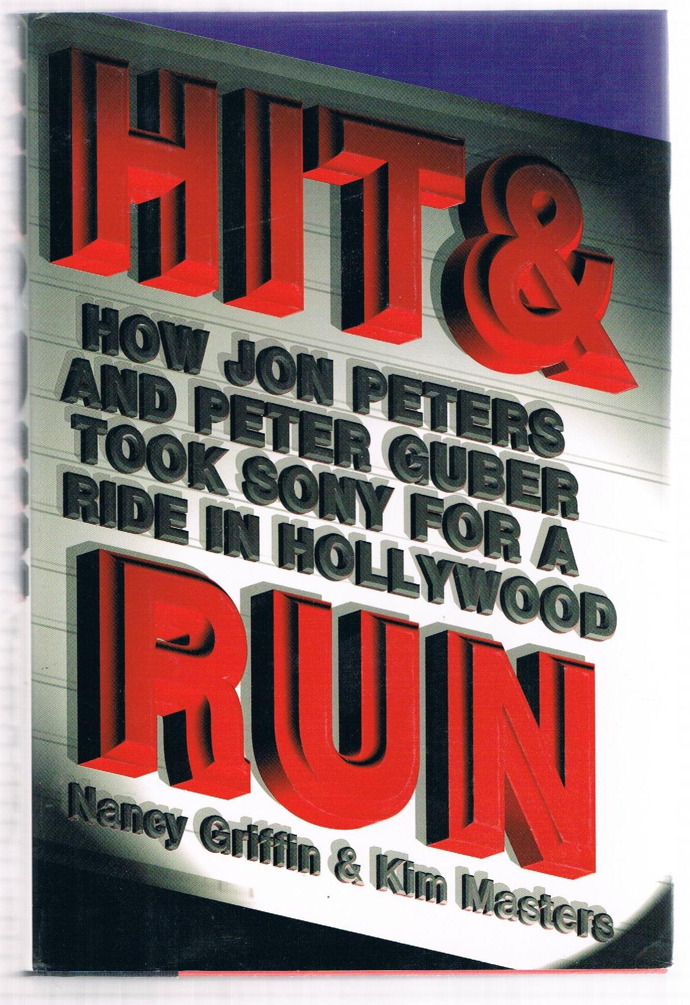 Hit and Run: How Jon Peters and Peter Guber took Sony for a ride in  Hollywood: Griffin, Nancy, Masters, Kim: 9780684809311: Amazon.com: Books