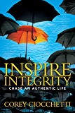 Inspire Integrity: Chasing An Authentic Life