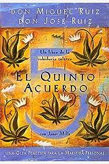 El quinto acuerdo: Una guía práctica para la maestría personal (Un libro de la sabiduría tolteca) (Spanish Edition) Kindle Edition