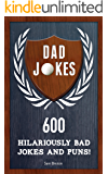 Dad Jokes: 600 Hilariously Bad Jokes and Puns!