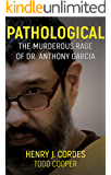 PATHOLOGICAL: The Murderous Rage Of Dr. Anthony Garcia (English Edition)
