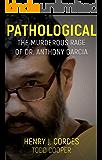 PATHOLOGICAL: The Murderous Rage Of Dr. Anthony Garcia (English Edition)