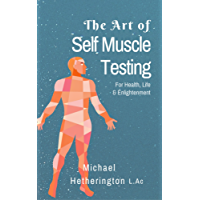 The Art of Self Muscle Testing: For Health, Life and Enlightenment (English Edition)