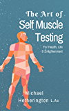 The Art of Self Muscle Testing: For Health, Life and Enlightenment