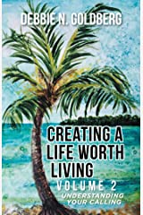 Creating a Life Worth Living: Volume 2 Understanding Your Calling Kindle Edition